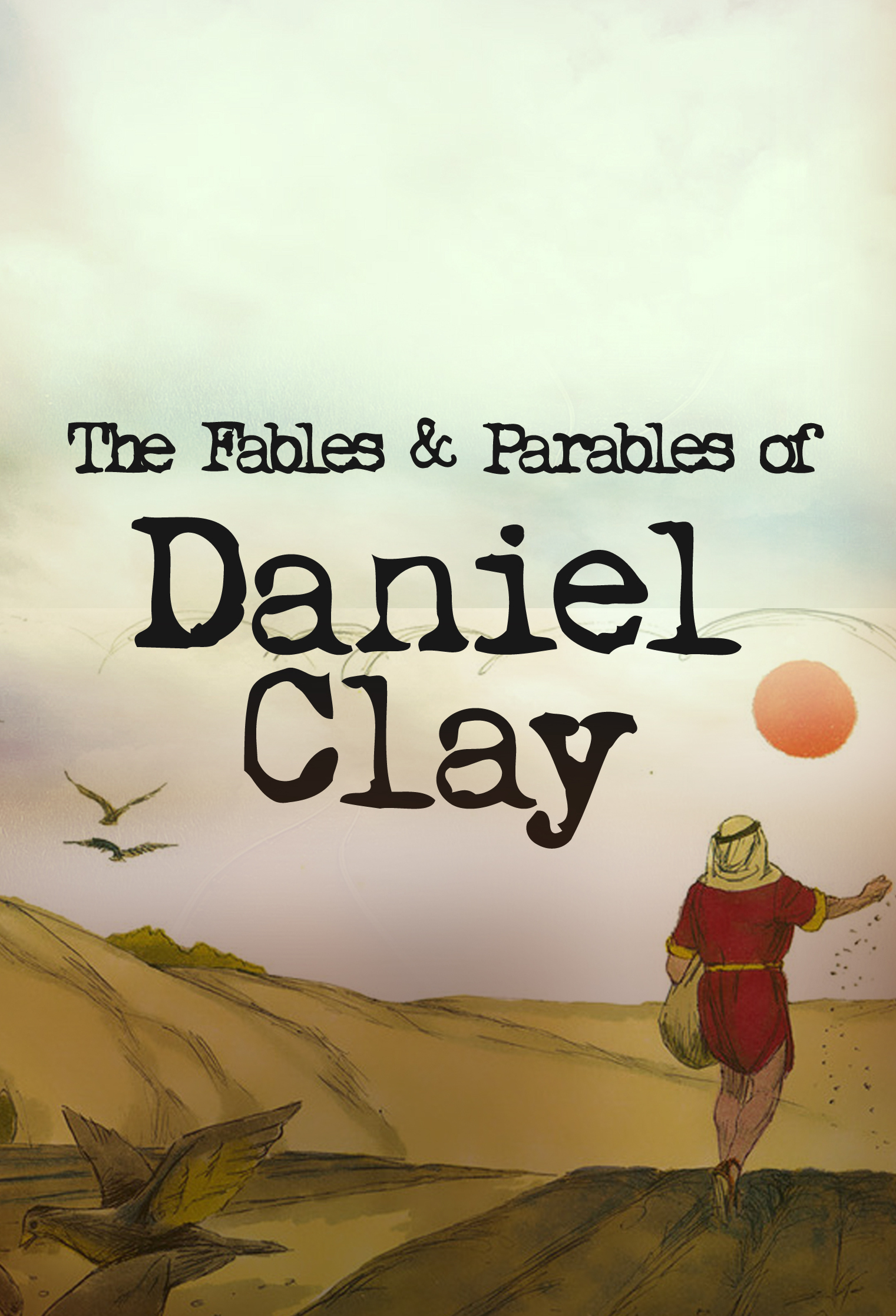 The Parables and Fables of Daniel Clay - Cropped