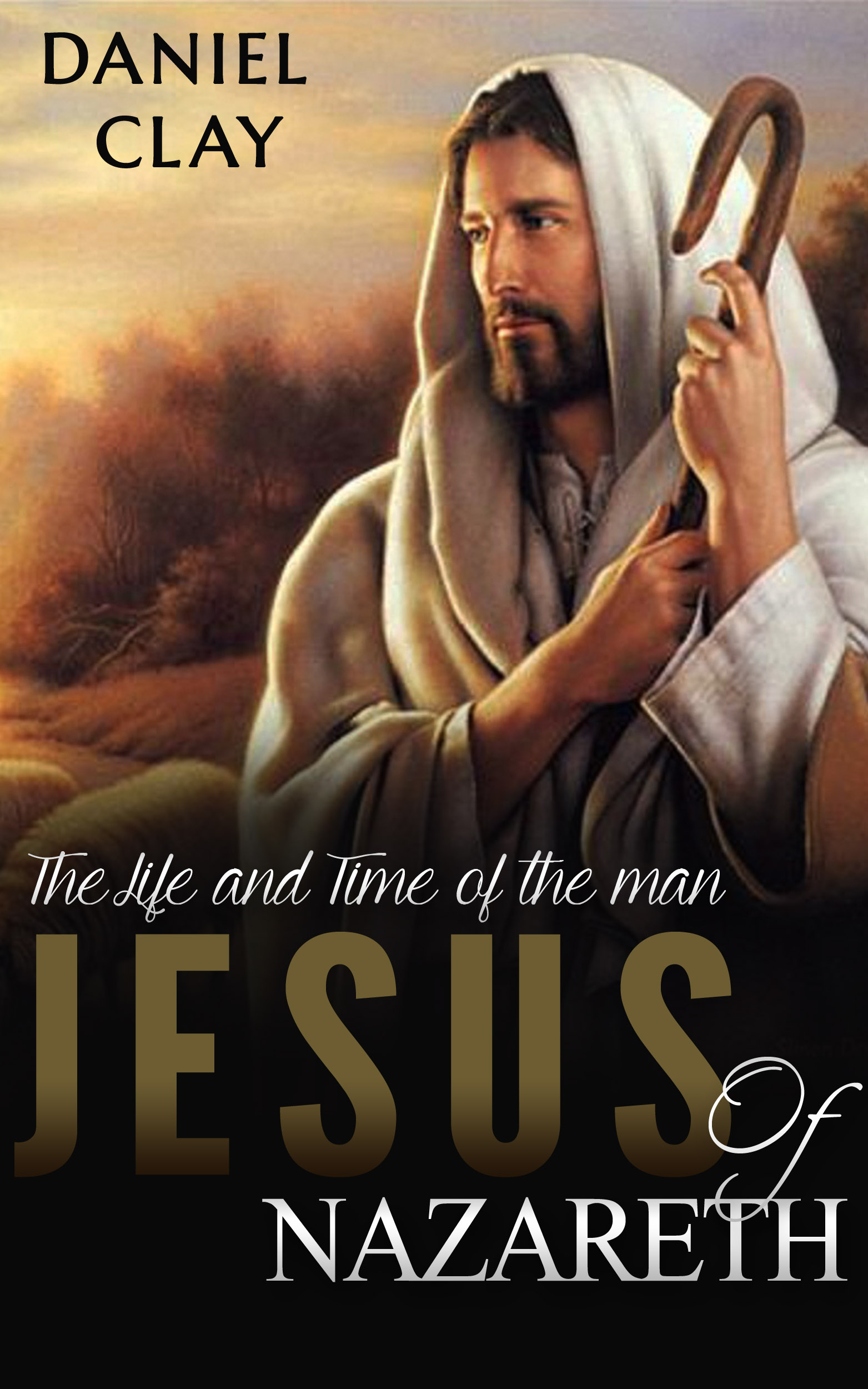 The Life and Time of the Man Jesus of Nazareth